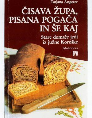Čisava župa, pisana pogača in še kaj : stare domače jedi iz južne Koroške