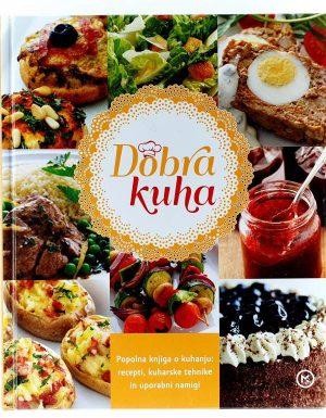 Dobra Kuha Popolna knjiga o kuhanju : recepti, kuharske tehnike in uporabni namigi