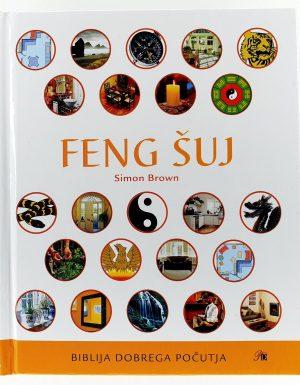 Feng šuj : popolni vodnik za izboljšanje življenja, doma, zdravja in denarnih razmer