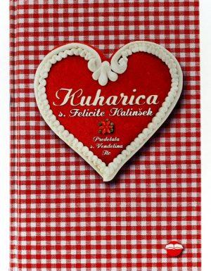 Kuharica s. Felicite Kalinšek : izbrani recepti iz dediščine Slovenske kuharice