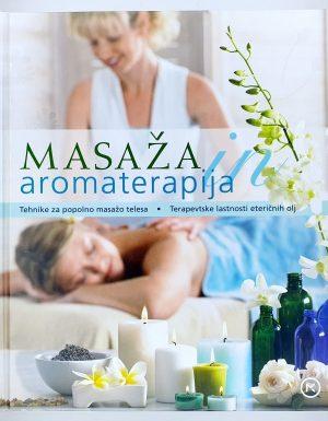 Masaža in aromaterapija : tehnike za popolno masažo telesa, terapevtske lastnosti eteričnih olj