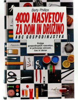 4000 nasvetov za dom in družino : knjiga gospodinjskih nasvetov, ki prihranijo sitnosti, čas in denar