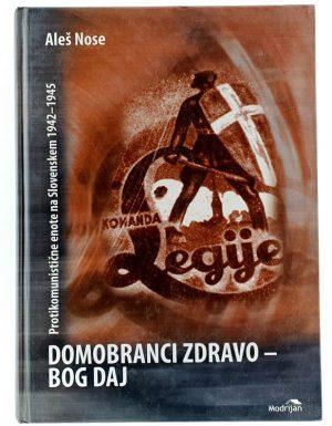 Domobranci zdravo – Bog daj : protikomunistične enote na Slovenskem 1942 – 1945