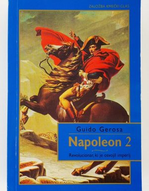 Napoleon : revolucionar, ki je je osvojil imperij