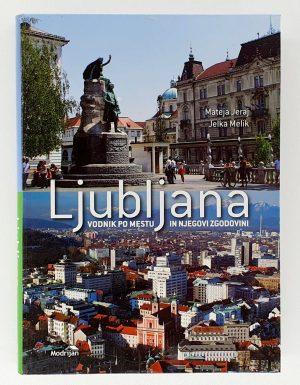 Ljubljana : vodnik po mestu in njegovi zgodovini
