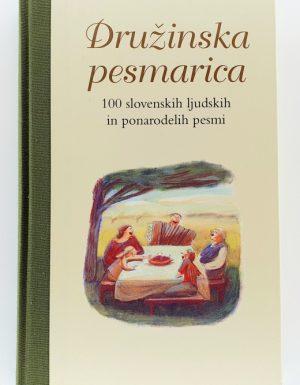 Družinska pesmarica : 100 slovenskih ljudskih in ponarodelih pesmi