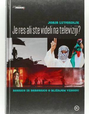 Je res ali ste videli na televiziji? : resnice in neresnice o Bližnjem vzhodu