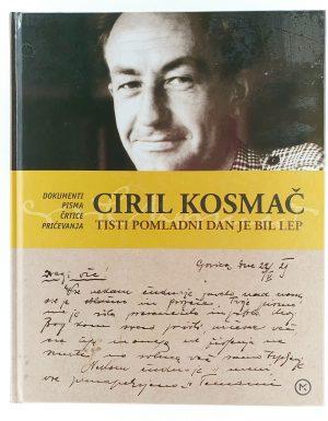 Ciril Kosmač – Tisti pomladni dan je bil lep : 1910 – 1980 : dokumenti, pisma, črtice, pričevanja