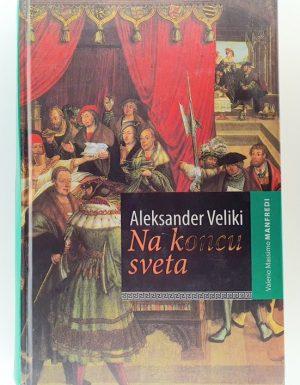 Aleksander Veliki. Na koncu sveta